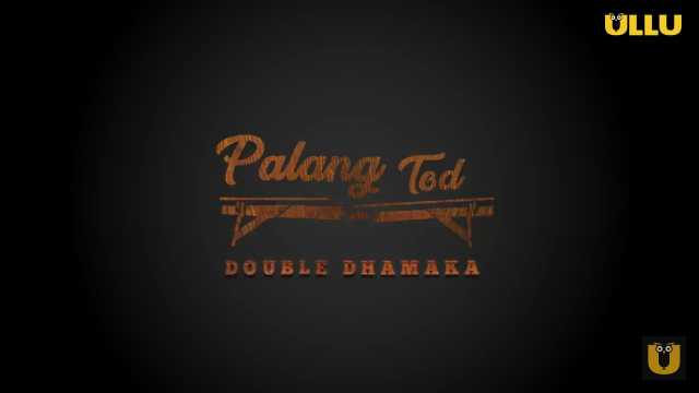 Watch Palang Tod Double Dhamaka Ullu Web Series Cast Actress Name Review
