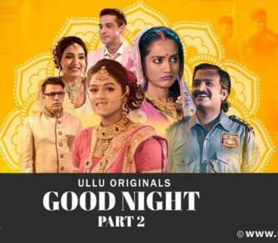 GOODNIGHT PART 2 Web Series Ullu Cast: Online Watch, ALL Episodes