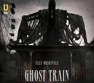 Ghost Train Web Series Ullu:Cast,All Episodes Online,Watch Online