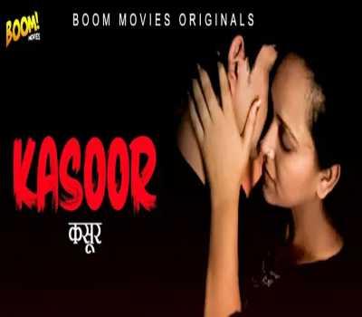 KASOOR Web Series Cast BOOM MOVIES: Watch Online, All Episodes