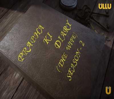 Prabha Ki Diary 2 The Wife Web Series Ullu:Cast,All Episodes Online,Watch Online