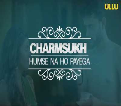 Charmsukh Humse Na ho Payega Web series Ullu: cast, Watch Online