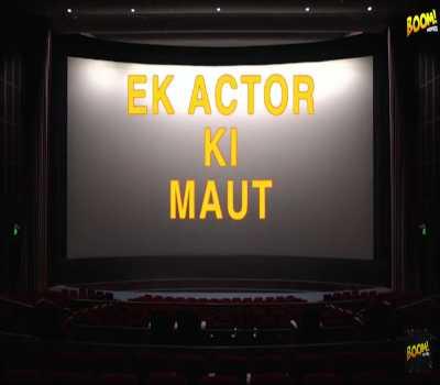 Ek Actor Ki Maut Web Series Boom Movie Cast: Watch Online, All Episode