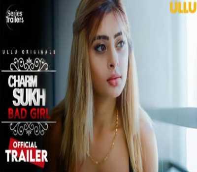 Bad Girl Charmsukh Web Series Ullu: Cast, Actress Name, Online Watch