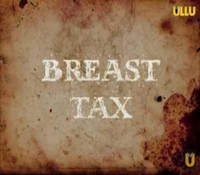 Breast Tax Web Series Ullu: Cast, Actress, All Episode, Watch Online