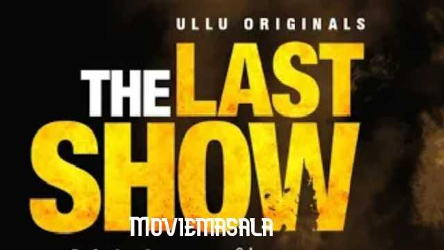 The Last Show Web Series Ullu Cast: Roles, Actress, Watch Online Episode