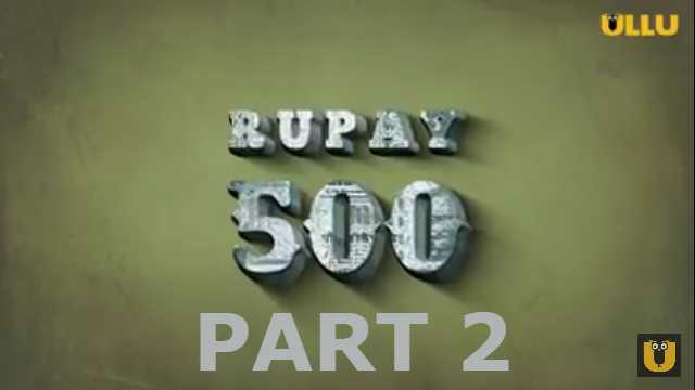 Rupay 500 Part 2 Web Series Ullu Cast : Actress, Roles, Watch Online